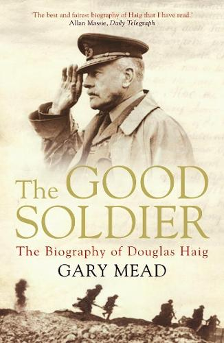 The Good Soldier: The Biography of Douglas Haig (Paperback)