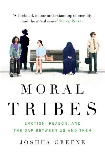 Moral Tribes: Emotion, Reason and the Gap Between Us and Them (Paperback)