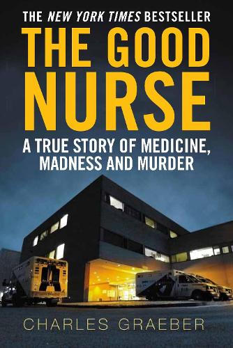 The Good Nurse: A True Story of Medicine, Madness and Murder (Paperback)