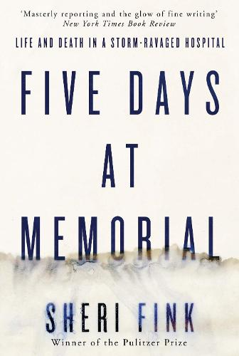 Five Days at Memorial: Life and Death in a Storm-ravaged Hospital (Paperback)