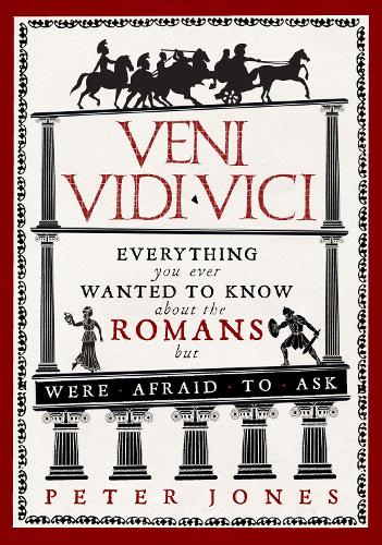 Veni, Vidi, Vici: Everything you ever wanted to know about the Romans but were afraid to ask (Paperback)