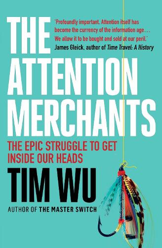The Attention Merchants: The Epic Struggle to Get Inside Our Heads (Paperback)