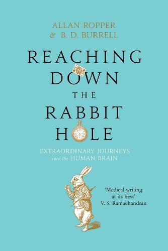 Reaching Down the Rabbit Hole: Extraordinary Journeys into the Human Brain (Hardback)