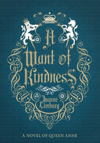 A Want of Kindness: A Novel of Queen Anne (Hardback)