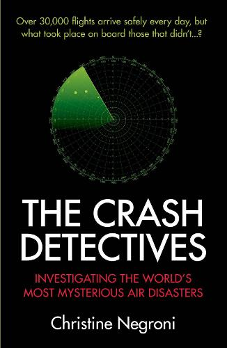 The Crash Detectives: Investigating the World's Most Mysterious Air Disasters (Paperback)