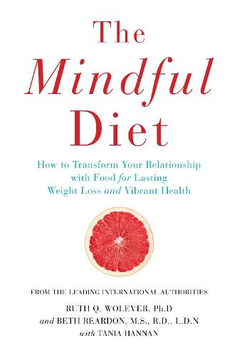 The Mindful Diet: How to Transform Your Relationship to Food for Lasting Weight Loss and Vibrant Health (Paperback)