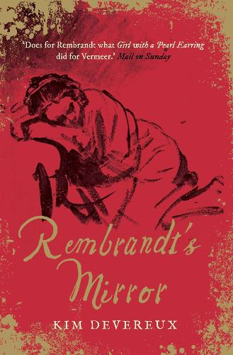 Rembrandt's Mirror: a novel of the famous Dutch painter of `The Night Watch' and the women who loved him (Paperback)