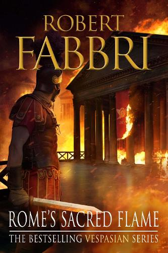 Rome's Sacred Flame: The new Roman epic from the bestselling author of Arminius - Vespasian (Hardback)