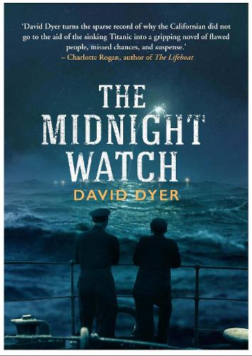 The Midnight Watch: A gripping novel of the SS Californian, the ship that failed to aid the sinking Titanic (Hardback)