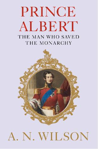 Prince Albert: The Man Who Saved the Monarchy (Hardback)