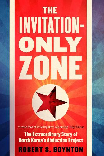 The Invitation-Only Zone: The Extraordinary Story of North Korea's Abduction Project (Hardback)