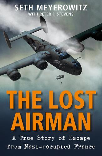 The Lost Airman: A True Story of Escape from Nazi-occupied France (Hardback)