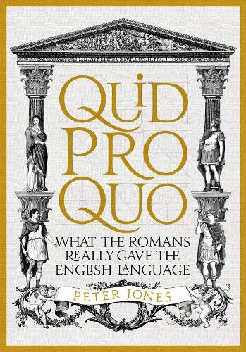 Quid Pro Quo: What the Romans Really Gave the English Language (Hardback)