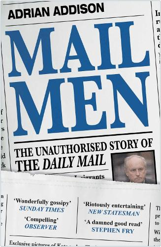Mail Men: The Unauthorized Story of the Daily Mail - The Paper that Divided and Conquered Britain (Paperback)