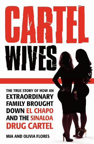 Cartel Wives: How an Extraordinary Family Brought Down El Chapo and the Sinaloa Drug Cartel (Paperback)