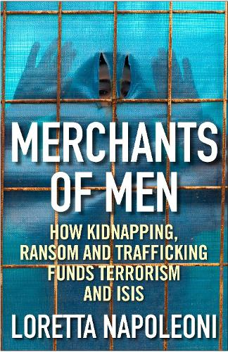 Merchants of Men: How Kidnapping, Ransom and Trafficking Fund Terrorism and ISIS (Hardback)