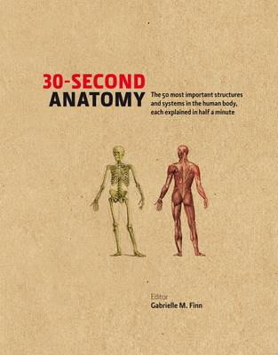 30-Second Anatomy: The 50 Most Important Structures and Systems in the Human Body, Each Explained in Half a Minute - 30 Second (Hardback)