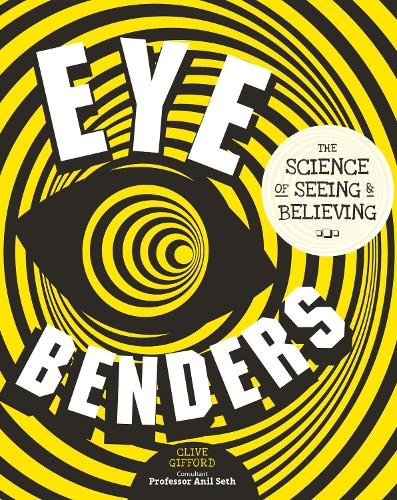 Eye Benders: The Science of Seeing & Believing (Hardback)