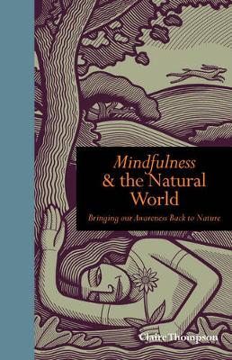 Mindfulness and the Natural World: Bringing our Awareness Back to Nature - Mindfulness (Hardback)