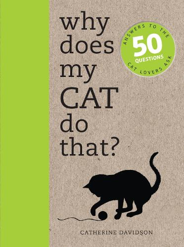 Why Does My Cat Do That?: Answers to the 50 Questions Cat Lovers Ask (Paperback)