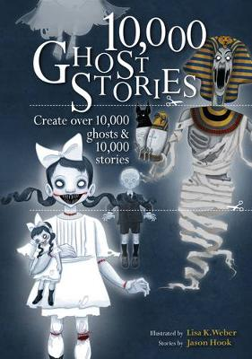 10,000 Ghost Stories: Create Over 10,000 Ghosts & 10,000 Stories (Paperback)