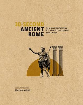 30-Second Ancient Rome: The 50 Most Important Achievements of a Timeless Civilization, Each Explained in Half a Minute (Hardback)