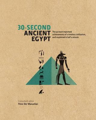 30-Second Ancient Egypt: The 50 Most Important Achievements of a Timeless Civilization, Each Explained in Half a Minute (Hardback)