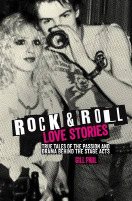 Rock 'n' Roll Love Stories: True tales of the passion and drama behind the stage acts - Love Stories (Hardback)
