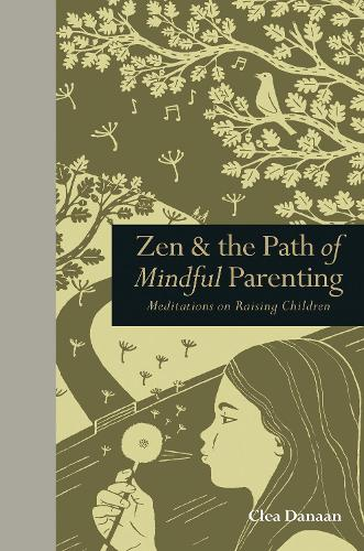 Zen & the Path of Mindful Parenting: Meditations on Raising Children (Hardback)