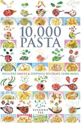 10,000 Pasta: Includes Sauces & Toppings to Create 10,000 Meals - 10,000 (Spiral bound)