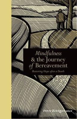 Mindfulness & the Journey of Bereavement: Restoring Hope After a Death (Hardback)