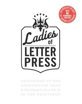 Ladies of Letterpress: Dedicated to the Proposition That a Woman's Place is in the Printshop (Paperback)