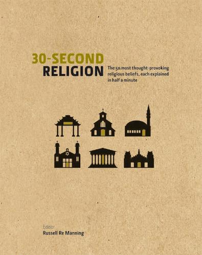30 Second Religion: The 50 Most Thought-Provoking Religious Beliefs, Each Explained in Half a Minute - 30 Second (Hardback)