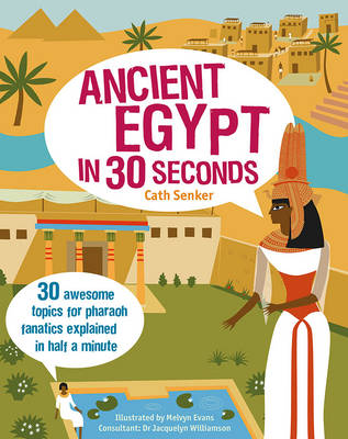 Ancient Egypt in 30 Seconds: 30 Awesome Topics for Pharaoh Fanatics Explained in Half a Minute (Paperback)