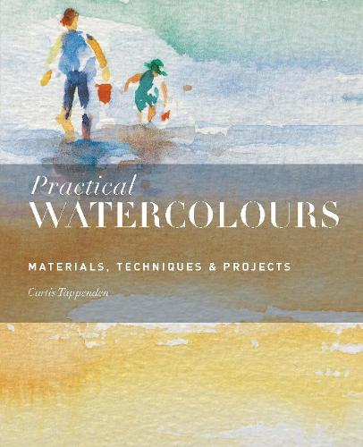 Practical Watercolours: Materials, Techniques & Projects (Paperback)
