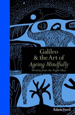 Galileo & the Art of Ageing Mindfully: Wisdom from the Night Skies (Hardback)