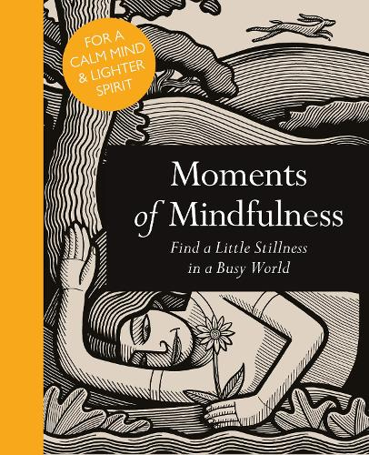 Moments of Mindfulness: Find a Little Stillness in a Busy World (Hardback)
