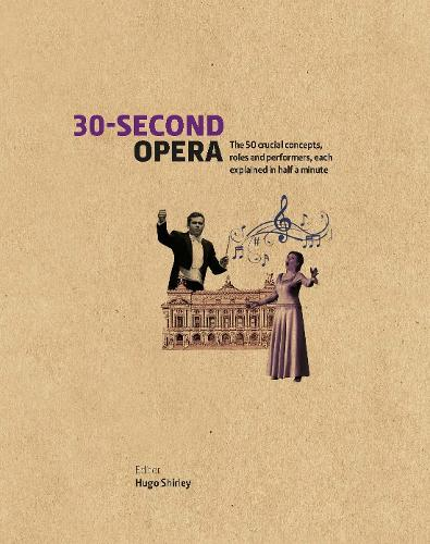 30-Second Opera: The 50 Crucial Concepts, Roles and Performers, each explained in Half a Minute - 30 Second (Hardback)