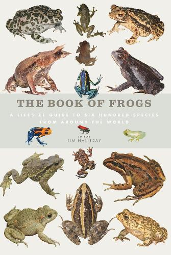 The Book of Frogs: A Life-Size Guide to Six Hundred Species from Around the World (Hardback)