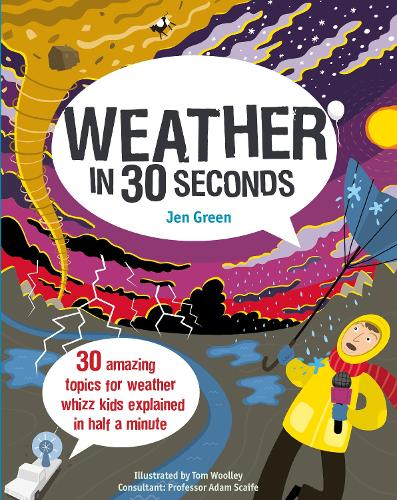 Weather in 30 Seconds: 30 amazing topics for weather whizz kids explained in half a minute - Kids 30 Second (Paperback)