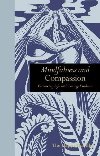 Mindfulness and Compassion: Embracing Life with Loving-Kindness (Hardback)