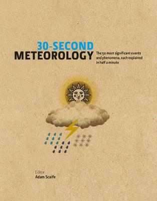 30-Second Meteorology: The 50 Most Significant Events and Phenomena, Each Explained in Half a Minute (Hardback)