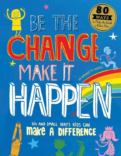 Be The Change Make it Happen: Big and small ways kids can make a difference (Paperback)