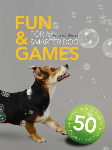 Fun & Games for a Smarter Dog: 50 Great Brain Games to Engage Your Dog (Paperback)