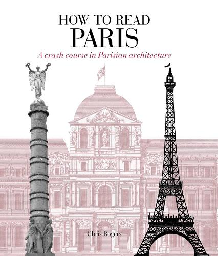 How to Read Paris: A crash course in Parisian architecture - How to Read (Paperback)