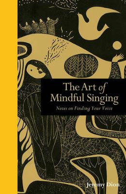 Art of Mindful Singing: Notes on Finding Your Voice (Hardback)