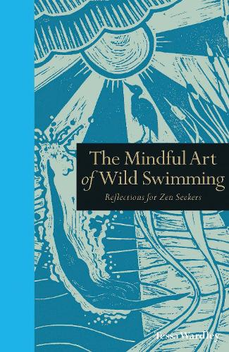 The Mindful Art of Wild Swimming: Reflections for Zen Seekers - Mindfulness (Hardback)