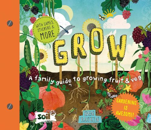 Grow: A Family Guide to Growing Fruit and Veg - A Family Guide (Hardback)