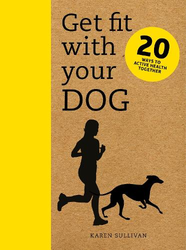 Get Fit with Your Dog: 20 Ways to Active Health Together (Paperback)