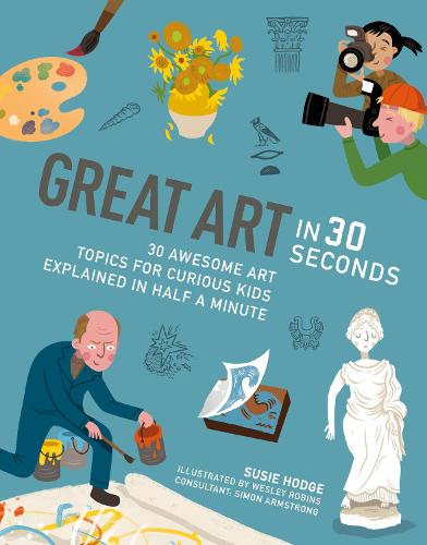Great Art in 30 Seconds: 30 awesome art topics for curious kids - Kids 30 Second (Paperback)